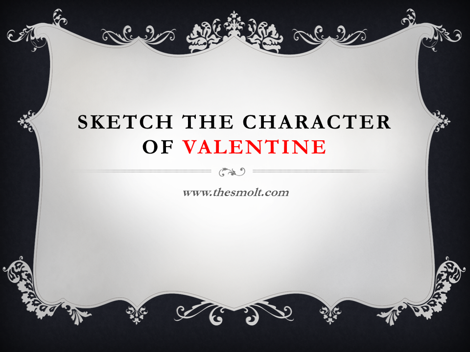 Sketch the character of Valentine