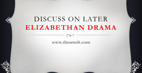 Briefly discuss on Later Elizabethan Drama