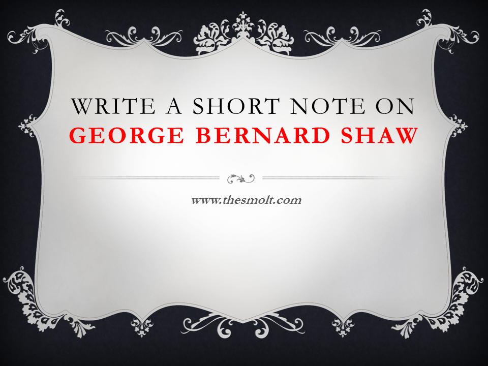 Write a short note on George Bernard Shaw