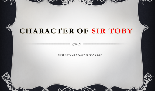 Sir Toby is the arch-piotter and fun-maker in Twelfth Night. Though a drunken reveller and a disorderly never-do-well, 'as his name indicates, and, as such, is not the sort of person whom we should care to have as friend,