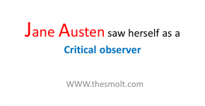 Jane Austen saw herself as a Critical observer