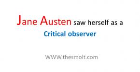 Jane Austen saw herself as a Critical observer