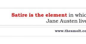 Satire is the element in which Jane Austen lives