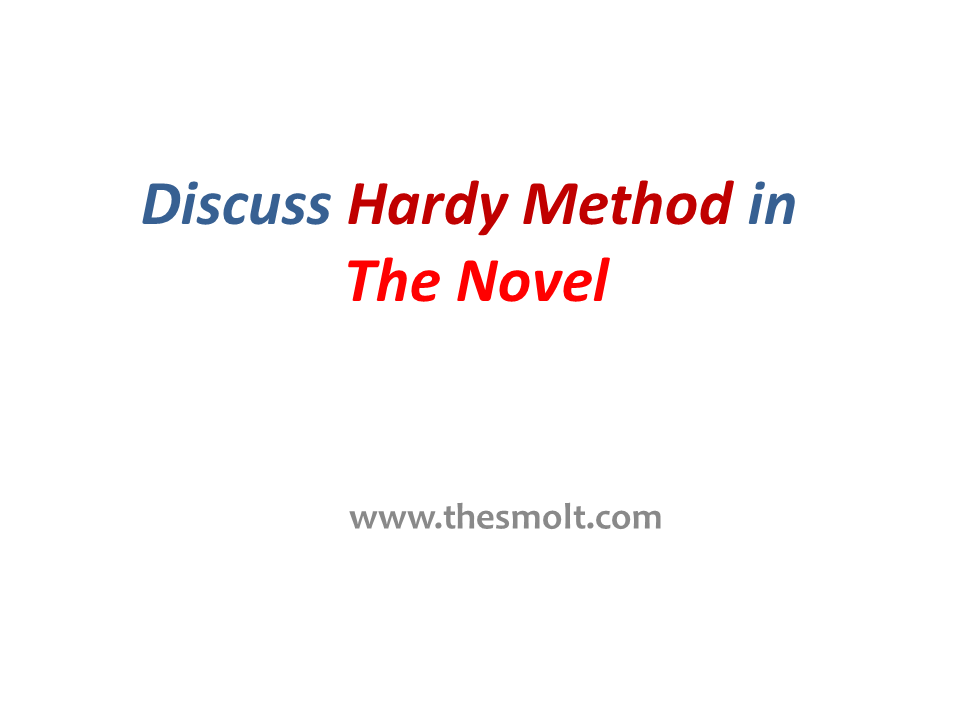 Discuss Hardy method in the novels