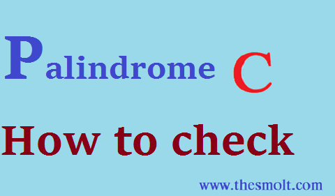 C Program to Check Palindrome number
