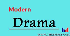 Write a short notes on Modern Drama