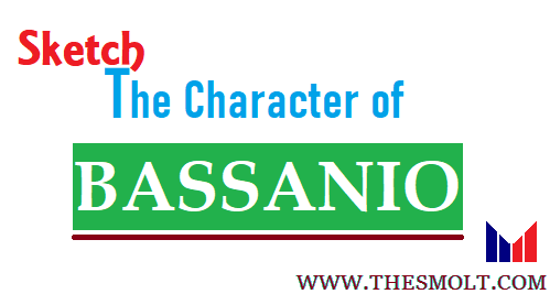 Sketch the character of Bassanio